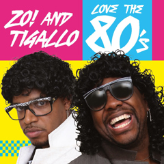 Zo! And Tigallo Love The '80s