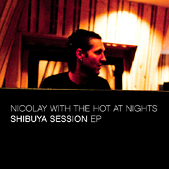 Nicolay with The Hot At Nights - Shibuya Session EP